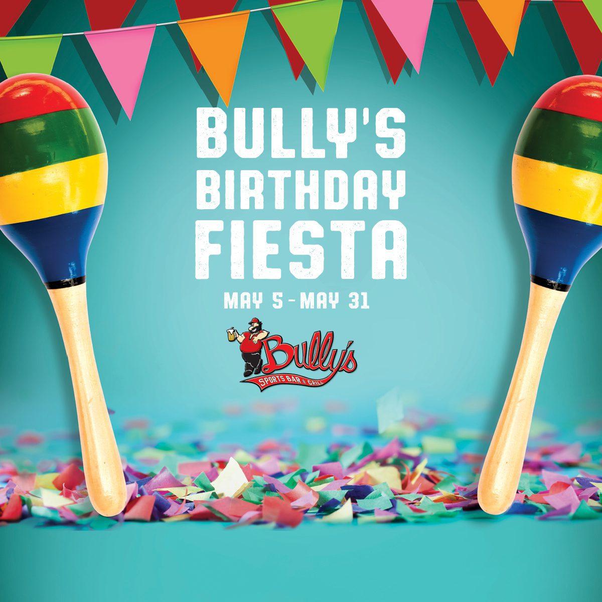 Bully's Birthday Fiesta   May 5 - May 31